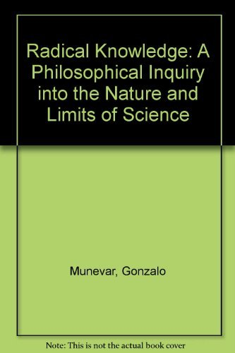9780915145171: Radical Knowledge: A Philosophical Inquiry into the Nature and Limits of Science