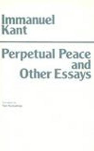 Perpetual Peace and Other Essays (Hackett Classics): Kant, Immanuel