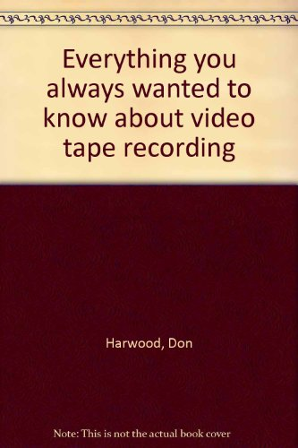 9780915146017: Everything you always wanted to know about video tape recording