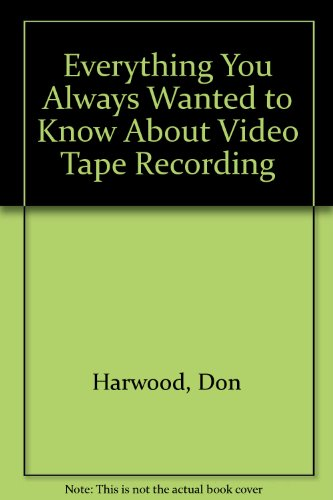 9780915146024: Everything You Always Wanted to Know About Video Tape Recording