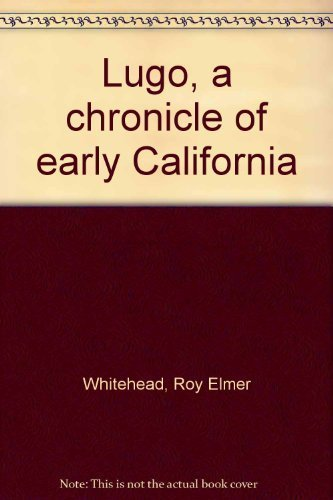 9780915158119: Lugo, a chronicle of early California