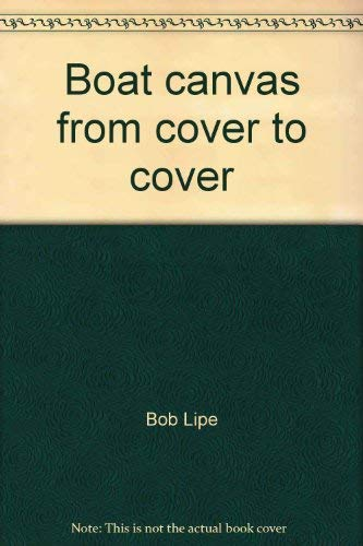 9780915160211: Boat canvas from cover to cover: How to repair, maintain, design, and make canvas for your boat