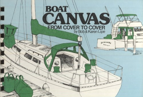 9780915160273: Boat canvas from cover to cover: How to repair, maintain, design, and make canvas for your boat