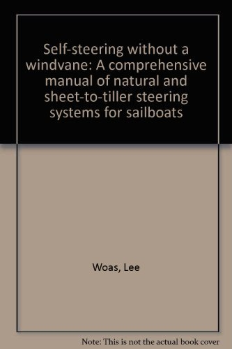 Self-steering without a windvane: A comprehensive manual: Woas, Lee