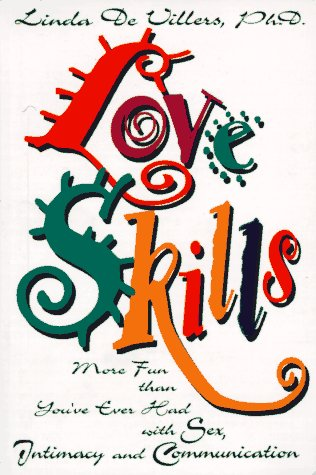 9780915166930: Love Skills: More Fun Than You'Ve Ever Had With Sex, Intimacy and Communication