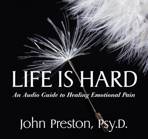 Life is Hard: An Audio Guide to Healing Emotional Pain (Mental Health) (0915166992) by John Preston