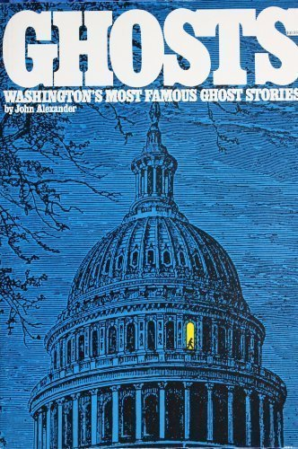 Ghosts: Washington's Most Famous Ghost Stories: Alexander, John