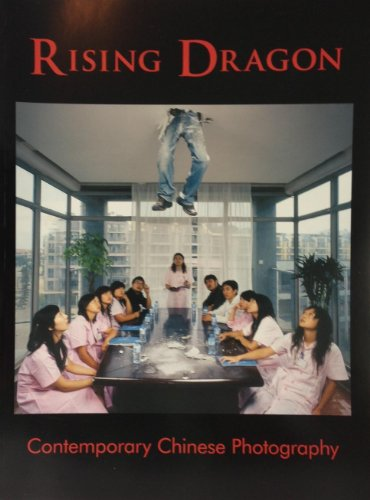Rising Dragon: Contemporary Chinese Photography: Miles Barth