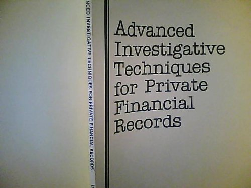 Advanced Investigative Techniques for Private Financial Records: Nossen, Richard A.