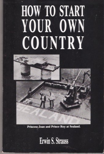 How To Start Your Own Country: Erwin S. Strauss
