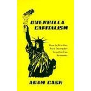Guerrilla Capitalism. Hot to Practice Free Enterprise in an Unfree Economy