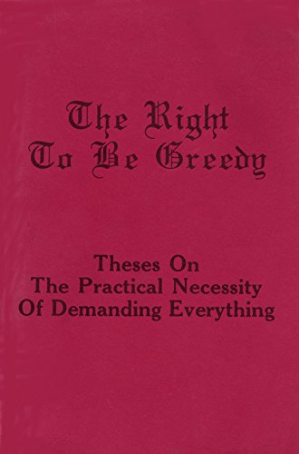 The Right to Be Greedy: Theses on the Practical Necessity of Demanding Everything: Self-Management,...