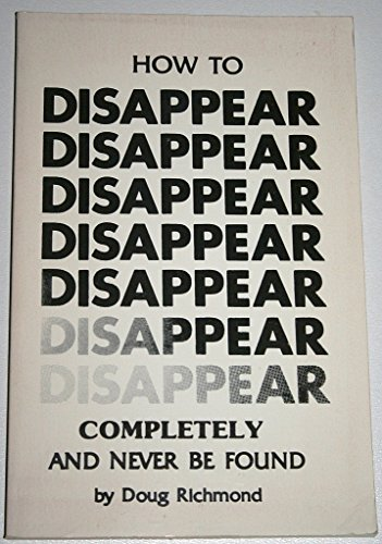 9780915179527: How to disappear completely and never be found [Paperback] by Richmond, Doug