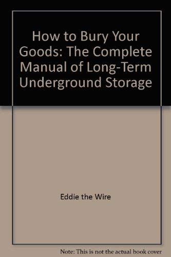 9780915179565: How to Bury Your Goods: The Complete Manual of Long-Term Underground Storage