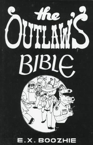 9780915179800: The Outlaw's Bible: How to Evade the System Using Constitutional Strategy