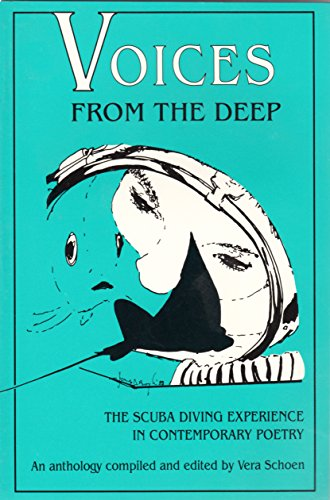 Voices from the Deep: The Scuba Diving Experience in Contemporary Poetry (0915180308) by Vera Schoen; Bill King; Nancy Vander Velde; James Boyle
