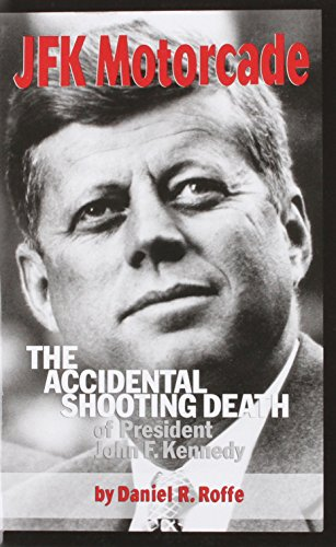 JFK Motorcade: The Accidental Shooting Death of: Roffe, Daniel R.