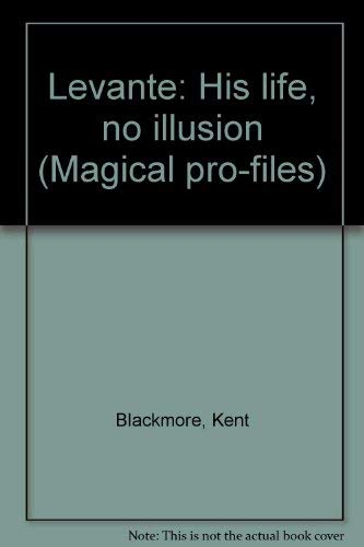 Levante: His Life, No Illusion: Blackmore, Kent