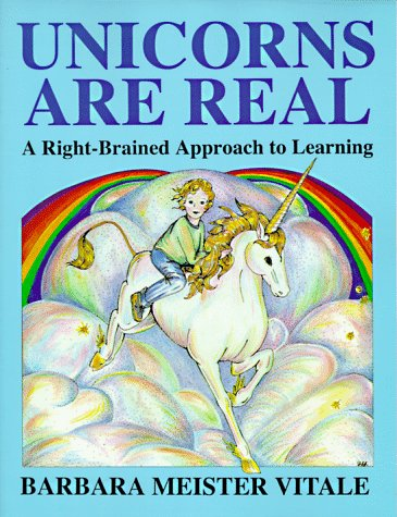 9780915190355: Unicorns Are Real: A Right-Brained Approach to Learning (Creative Parenting/Creative Teaching Series)