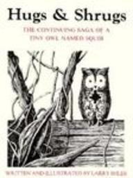 Hugs and Shrugs: The Continuing Saga of a Tiny Owl Named Squib: Shles, Larry