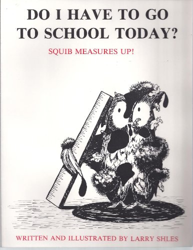 Do I Have to Go to School Today? : Squib Measures Up! (Creative Parenting Ser., Vol. V): Shles, ...