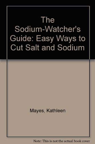 9780915201051: The Sodium-Watcher's Guide: Easy Ways to Cut Salt and Sodium