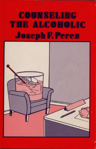 Counseling the Alcoholic: Perez, Joseph F.