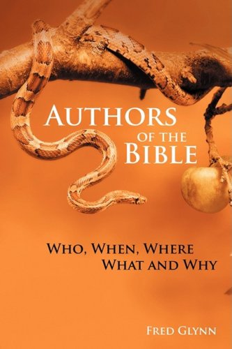Authors of the Bible :; who, when, where, what and why: Glynn, Fred
