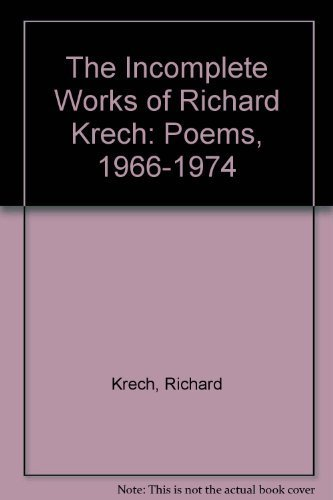 The Incompleat Works of Richard Krech: Poems, 1966-1974 (First Edition): Krech, Richard
