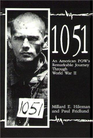 1051 : An American POW'sRemarkable Journey Through World War II: Millard E Hileman and Paul ...