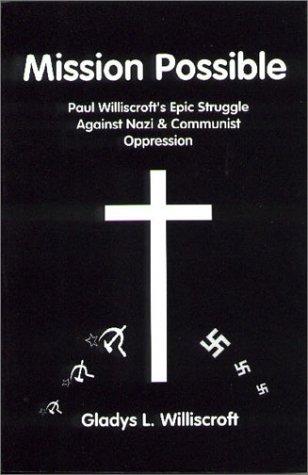 9780915214372: Mission Possible: Paul Williscroft's Epic Struggle Against Nazi & Communist Oppression