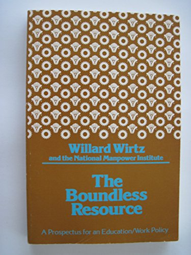 Boundless Resource: A Prospectus for an Education-Work Policy: Wirtz, Willard; Institute, National ...