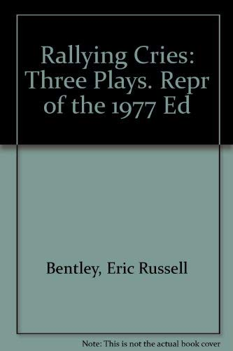 Rallying Cries: Three Plays: Bentley, Eric Russell