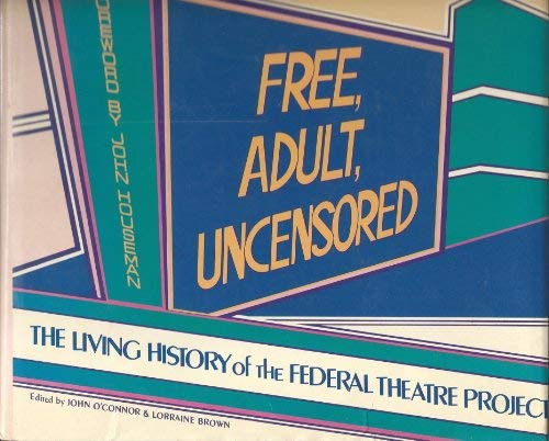 9780915220373: Free, adult, uncensored: The living history of the Federal Theatre Project