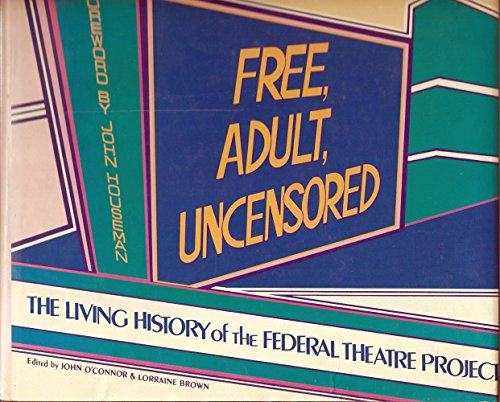 9780915220380: Free, adult, uncensored: The living history of the Federal Theatre Project
