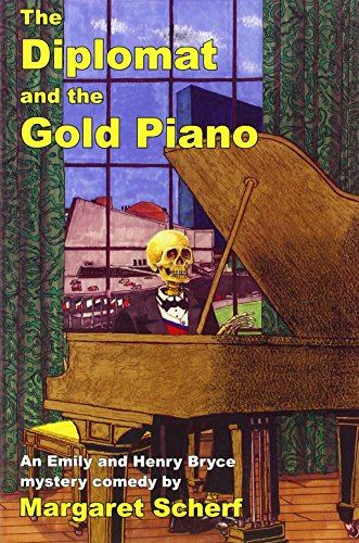 THE DIPLOMAT AND THE GOLD PIANO: An Emily and Henry Bryce Mystery Comedy