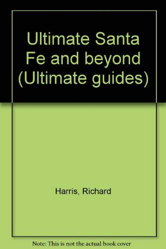 Ultimate Santa Fe and Beyond (Ultimate Guides): Richard Harris, Madeleine