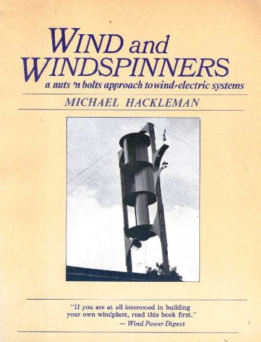 9780915238026: Wind and Windspinners: A Nuts and Bolts Approach to Wind-Electric Systems