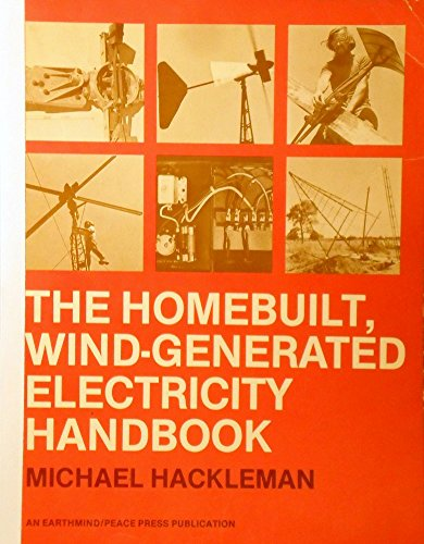 The Homebuilt Wind Generatied Electricty Handbook [Critical / Practical Study ; Review ...