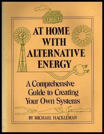 9780915238385: At Home with Alternative Energy: A Comprehensive Guide to Creating Your Own Systems