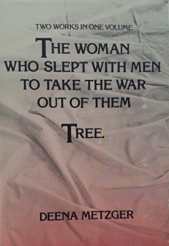 The Woman Who Slept with Men to Take the War Out of Them ; & Tree: Metzger, Deena