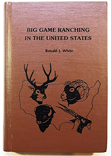 Big Game Ranching in the United States: White, Ronald J.