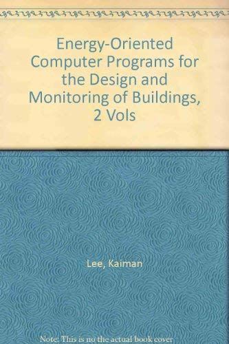 Energy-Oriented Computer Programs for the Design and Monitoring of Buildings, 2 Vols: Lee, Kaiman &...