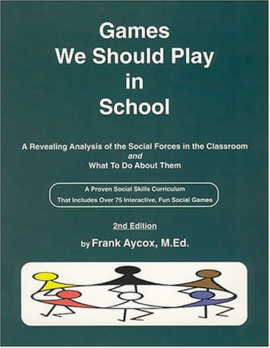 9780915256167: Games We Should Play in School: A Revealing Analysis of the Social Forces in the Classroom and a Practical Approach to Understanding and Shaping Them Including over 55 Dynamic and