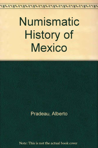 NUMISMATIC HISTORY OF MEXICO FROM THE PRE-COLUMBIAN EPOCH TO 1823.: Pradeau, Alberto Francisco.