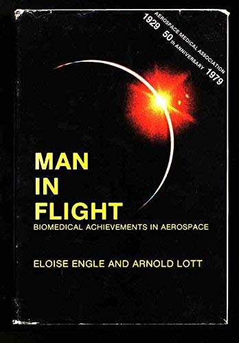 Man in Flight: Biomedical Achievements in Aerospace: Engle, Eloise and Lott, Arnold