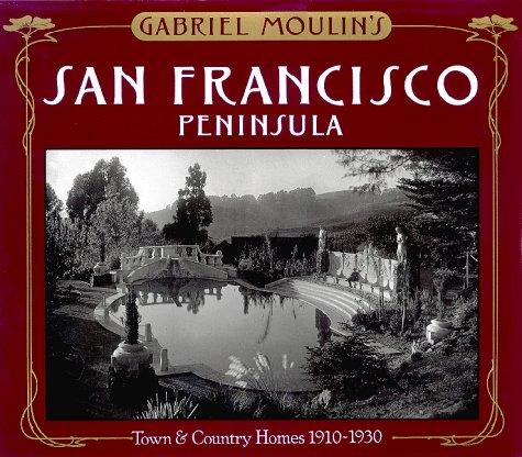 Gabriel Moulin's San Francisco Peninsula: Town & Country Homes, 1910-1930.: Gabriel Moulin...