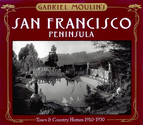 Gabriel Moulin's San Francisco Peninsula: Town & Country Homes, 1910-1930