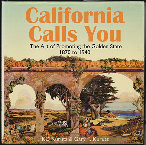 9780915269198: California Calls You: The Art of Promoting the Golden State 1870 to 1940