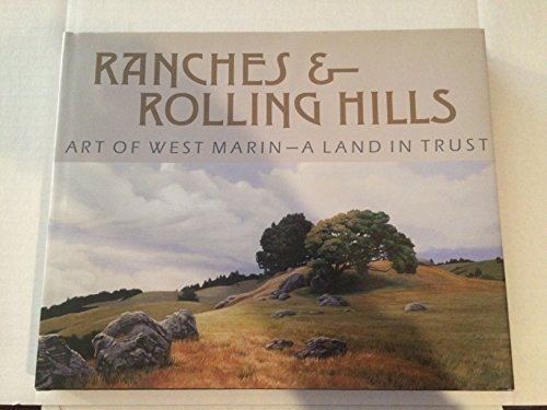 Ranches & Rolling Hills: Art of West Marin--A Land in Trust: Elisabeth Ptak, Jean Stern, ...